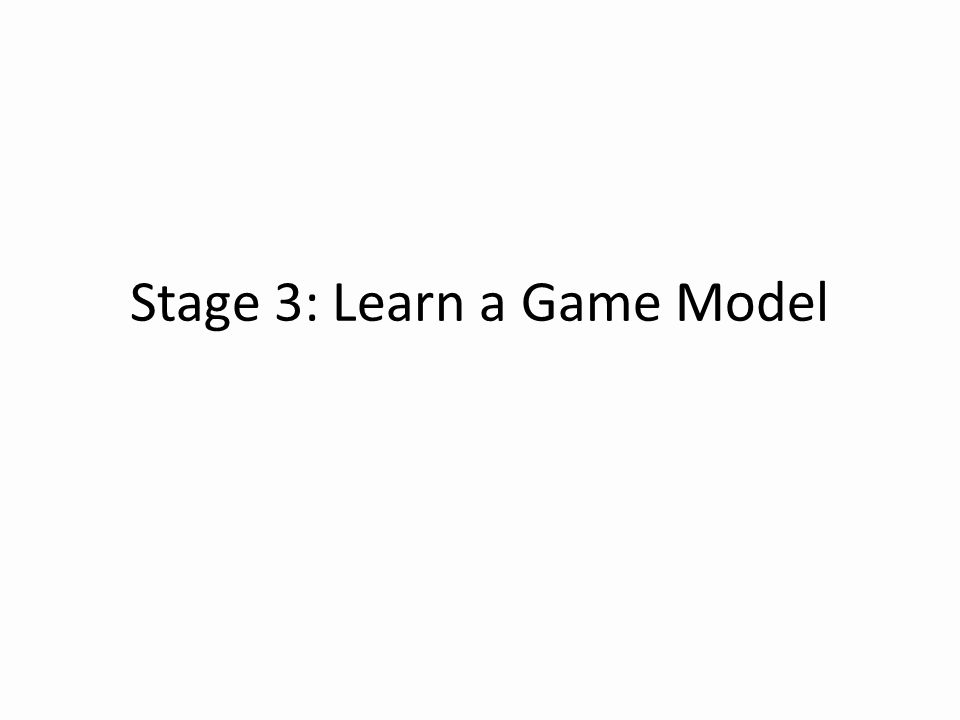 Stage 3: Learn a Game Model