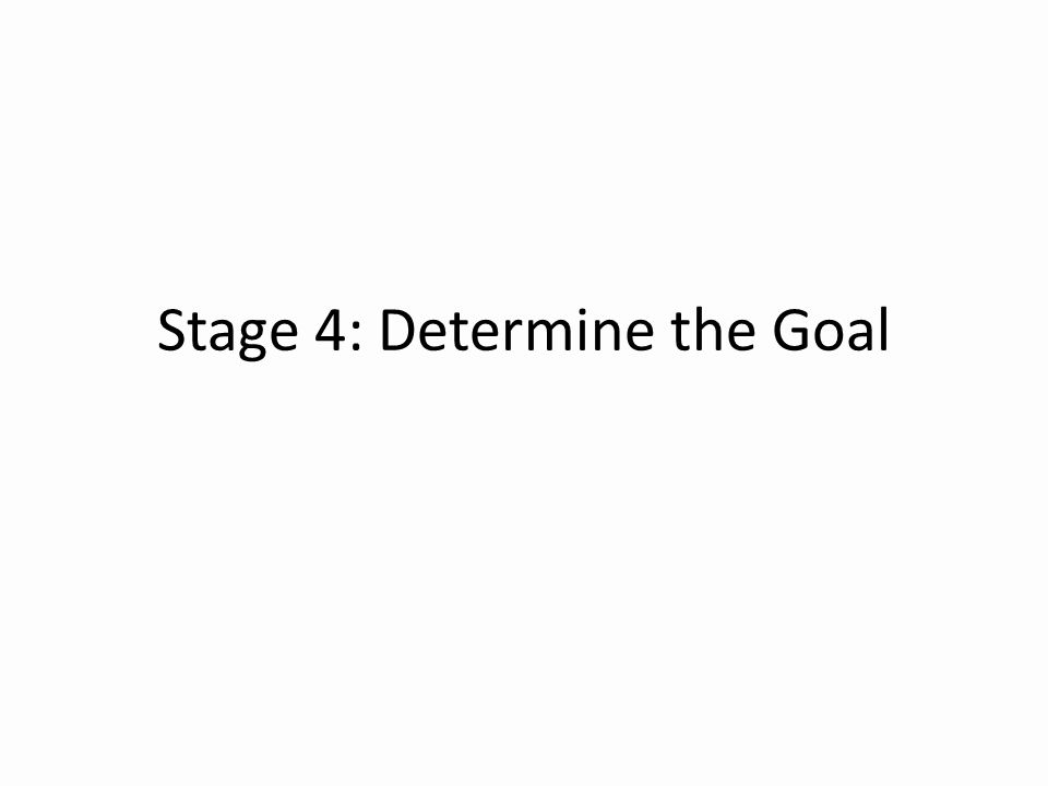 Stage 4: Determine the Goal