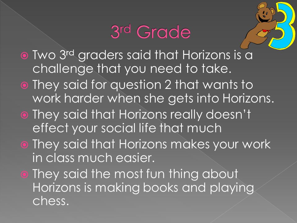  Two 3 rd graders said that Horizons is a challenge that you need to take.