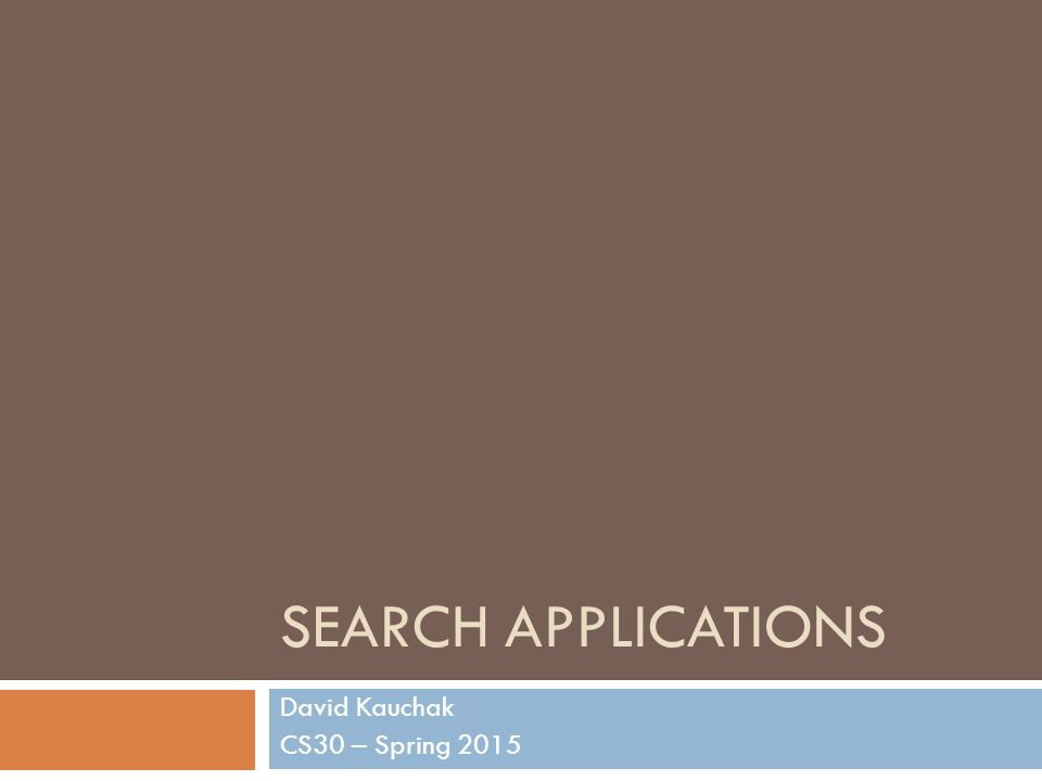 SEARCH APPLICATIONS David Kauchak CS30 – Spring 2015