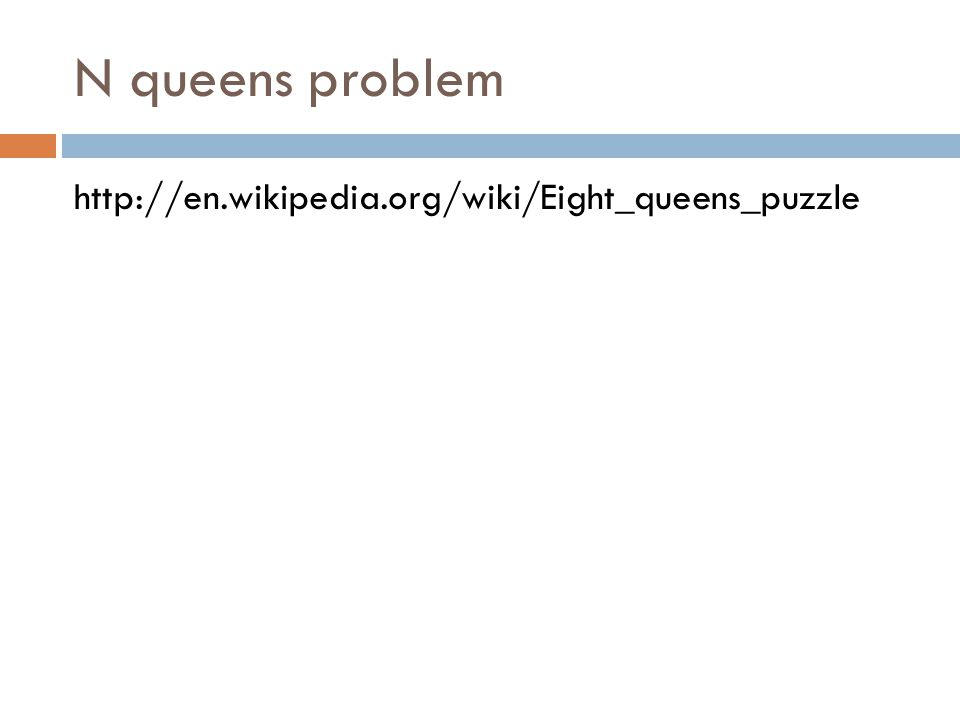 N queens problem http://en.wikipedia.org/wiki/Eight_queens_puzzle