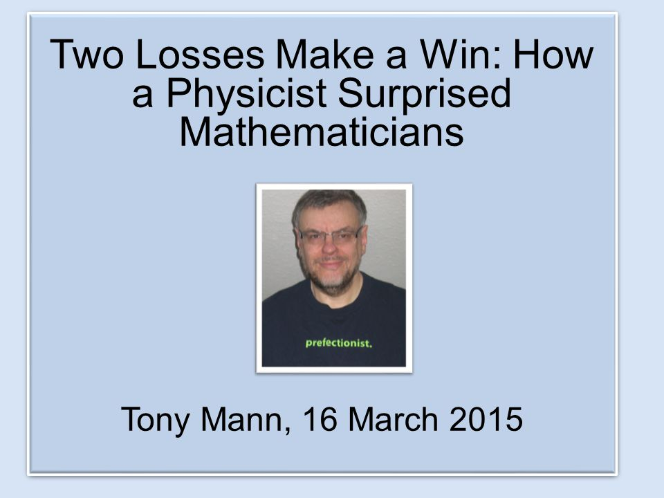 16 March – Two Losses Make a Win: How a Physicist Surprised Mathematicians 16 February – When Maths Doesn t Work: What we learn from the Prisoners Dilemma 19 January – This Lecture Will Surprise You: When Logic is Illogical Paradoxes and Games