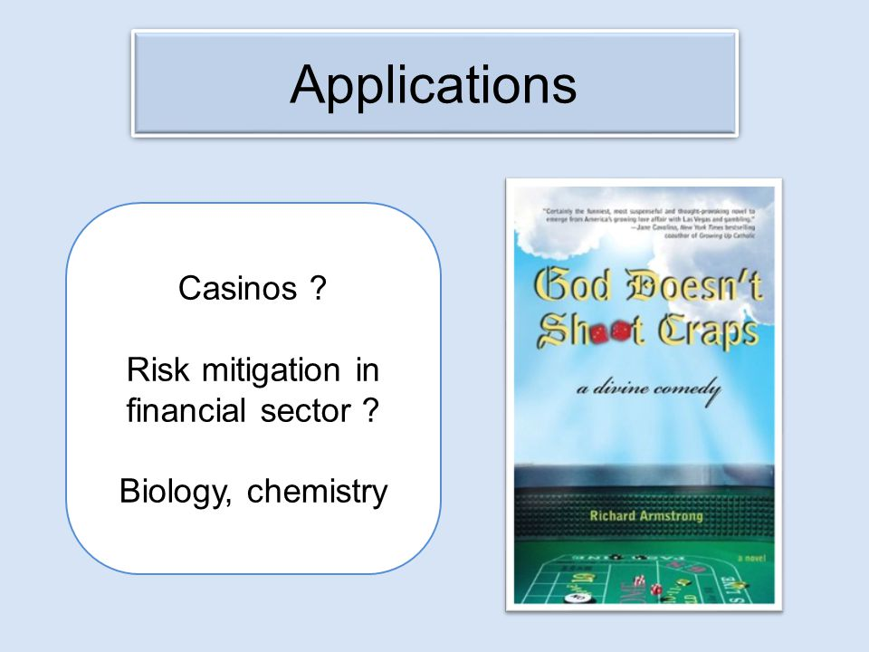 Applications Casinos Risk mitigation in financial sector Biology, chemistry