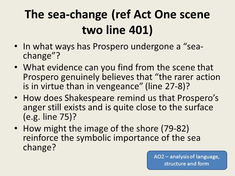 The sea-change (ref Act One scene two line 401) In what ways has Prospero undergone a sea- change .