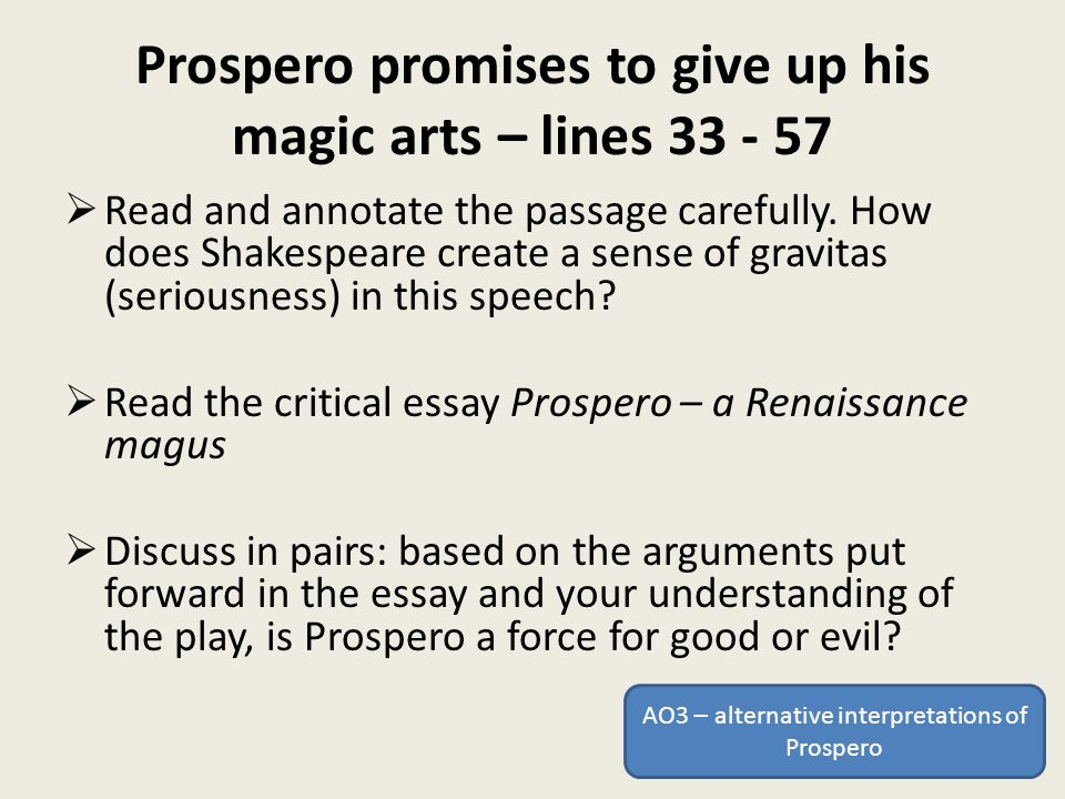 Prospero promises to give up his magic arts – lines 33 - 57  Read and annotate the passage carefully.