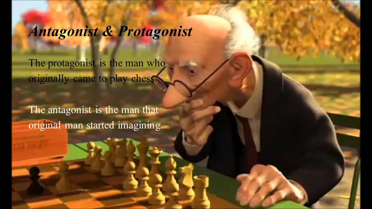 Antagonist & Protagonist The protagonist is the man who originally came to play chess.