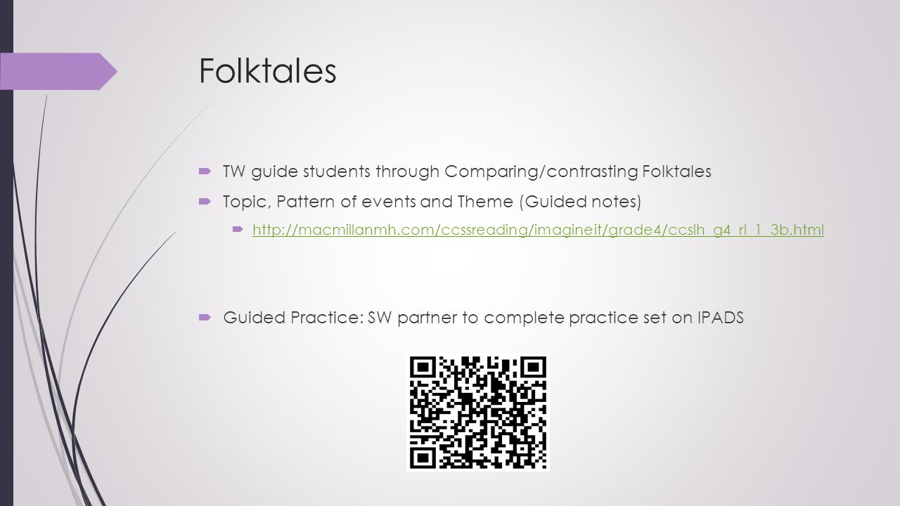 Folktales  TW guide students through Comparing/contrasting Folktales  Topic, Pattern of events and Theme (Guided notes)  http://macmillanmh.com/ccs