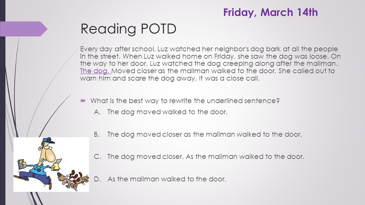 Reading POTD Every day after school, Luz watched her neighbor's dog bark at all the people in the street. When Luz walked home on Friday, she saw the