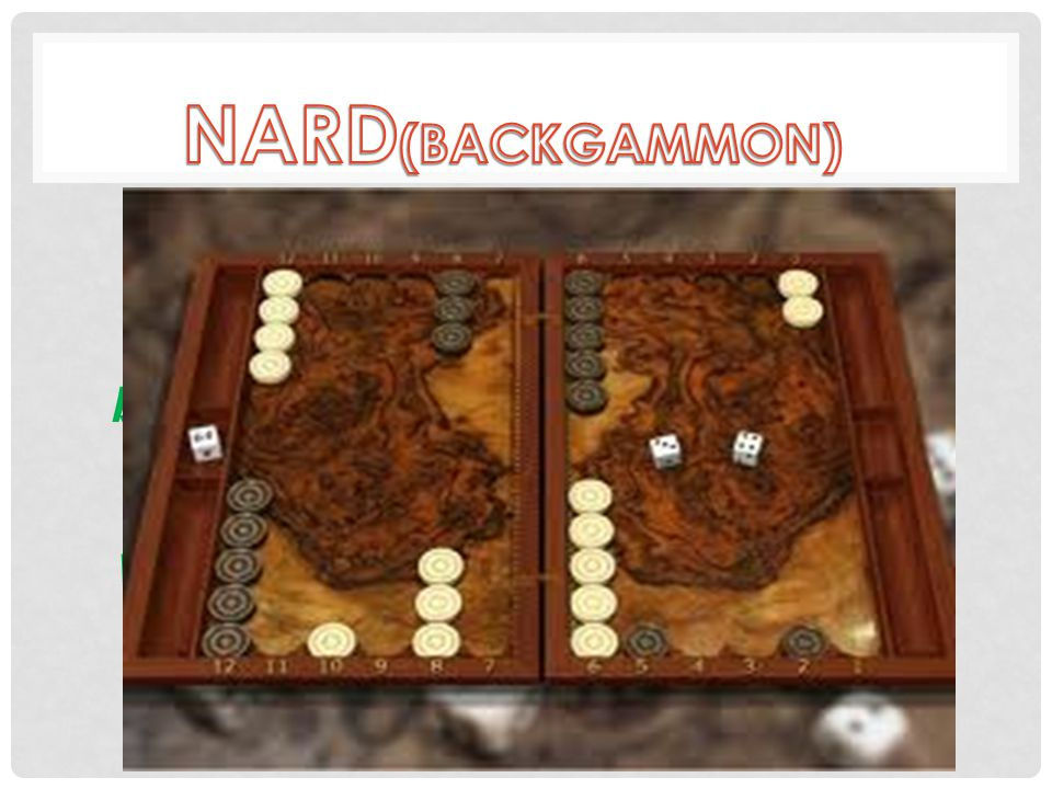 BACKGAMMON IS A GAME THAT HAS ANCIENT ROOTS IN THE PERSIAN EMPIRE AND PLAYS MAJOR ROLE IN AZERBAIJANI CULTURE.