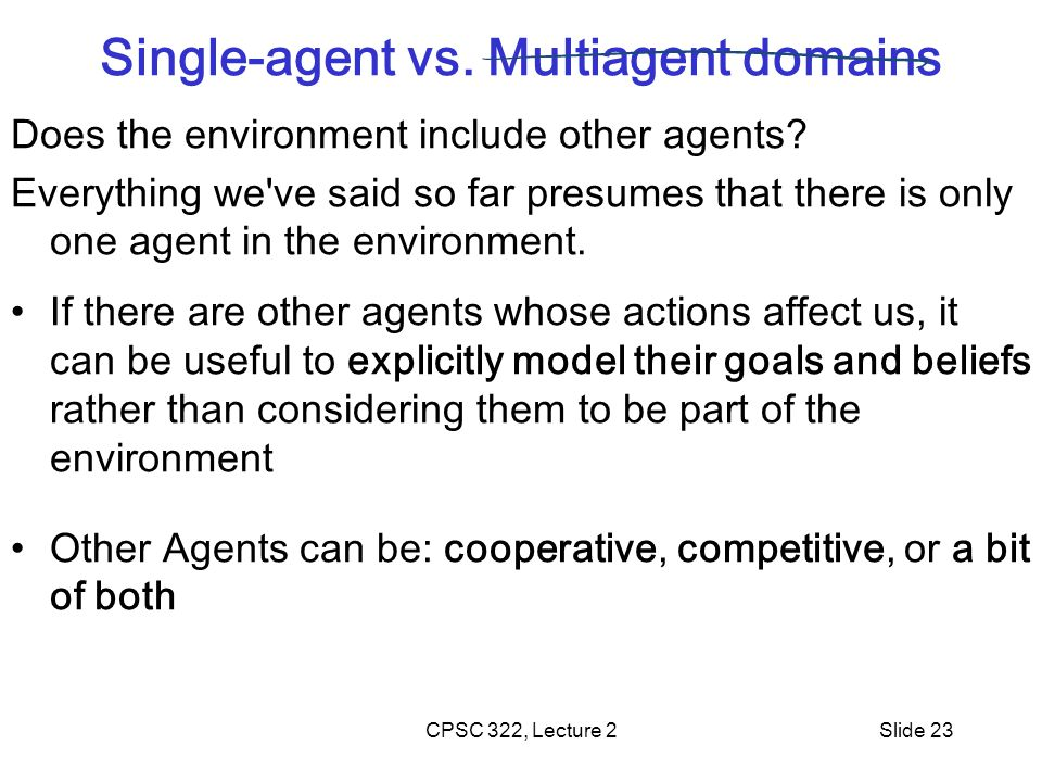 CPSC 322, Lecture 2Slide 23 Single-agent vs.