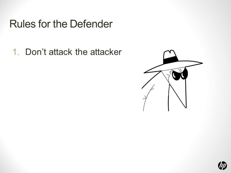 Rules for the Defender 1.Don't attack the attacker