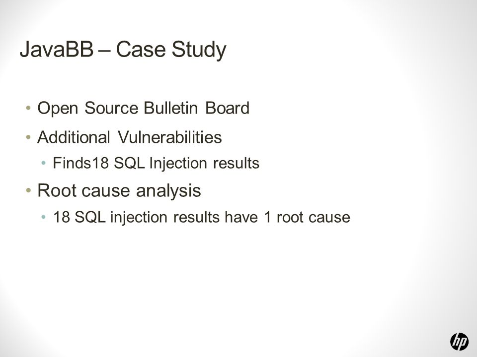 JavaBB – Case Study Open Source Bulletin Board Additional Vulnerabilities Finds18 SQL Injection results Root cause analysis 18 SQL injection results have 1 root cause
