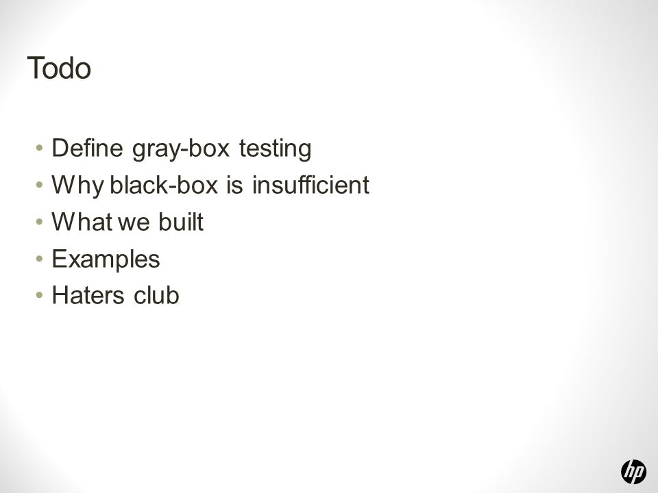 Todo Define gray-box testing Why black-box is insufficient What we built Examples Haters club