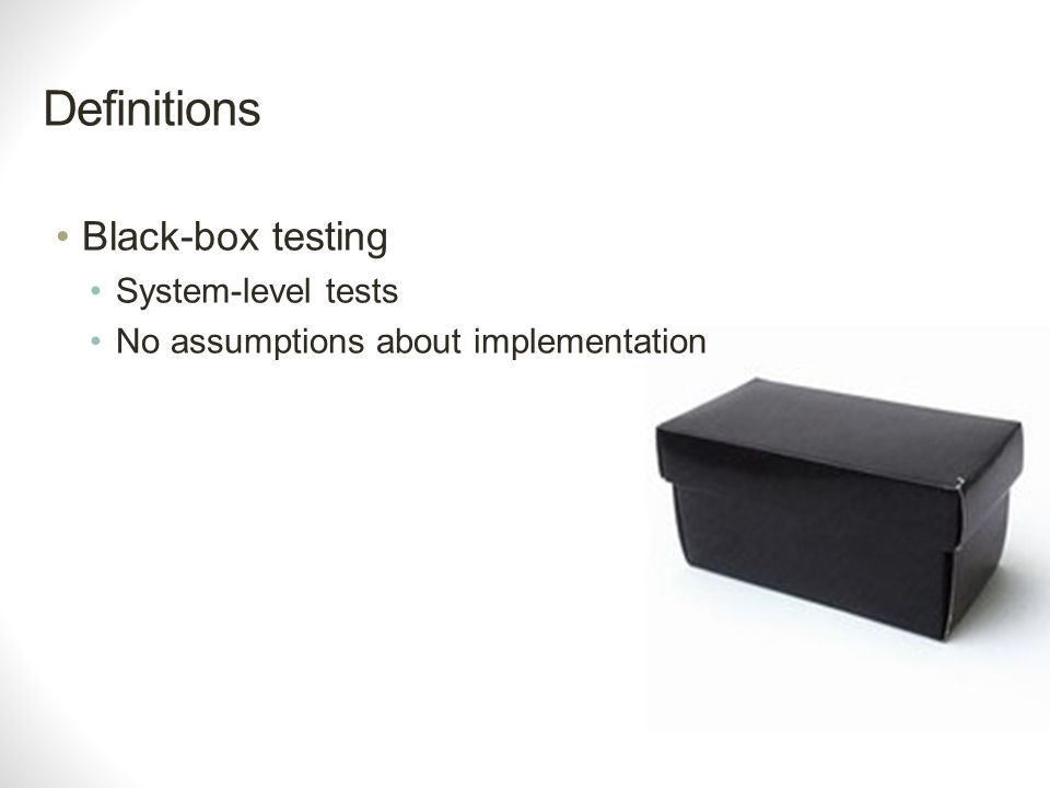 Definitions Black-box testing System-level tests No assumptions about implementation
