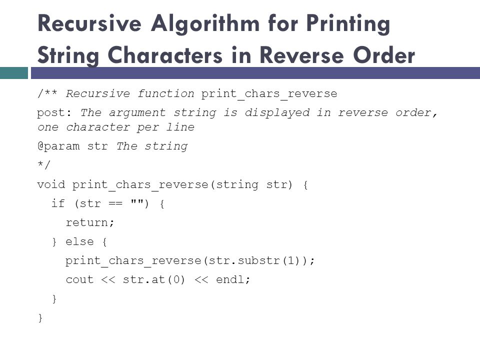 Recursive Algorithm for Printing String Characters in Reverse Order /** Recursive function print_chars_reverse post: The argument string is displayed