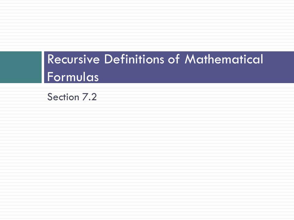Section 7.2 Recursive Definitions of Mathematical Formulas