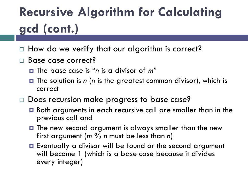 "Recursive Algorithm for Calculating gcd (cont.)  How do we verify that our algorithm is correct?  Base case correct?  The base case is ""n is a divi"