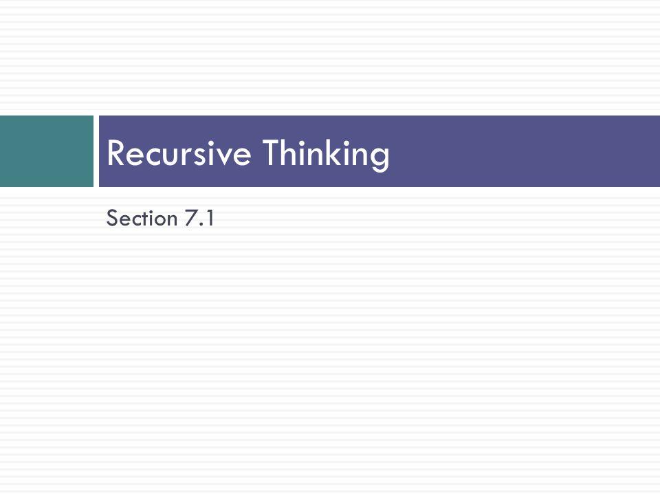 Section 7.1 Recursive Thinking