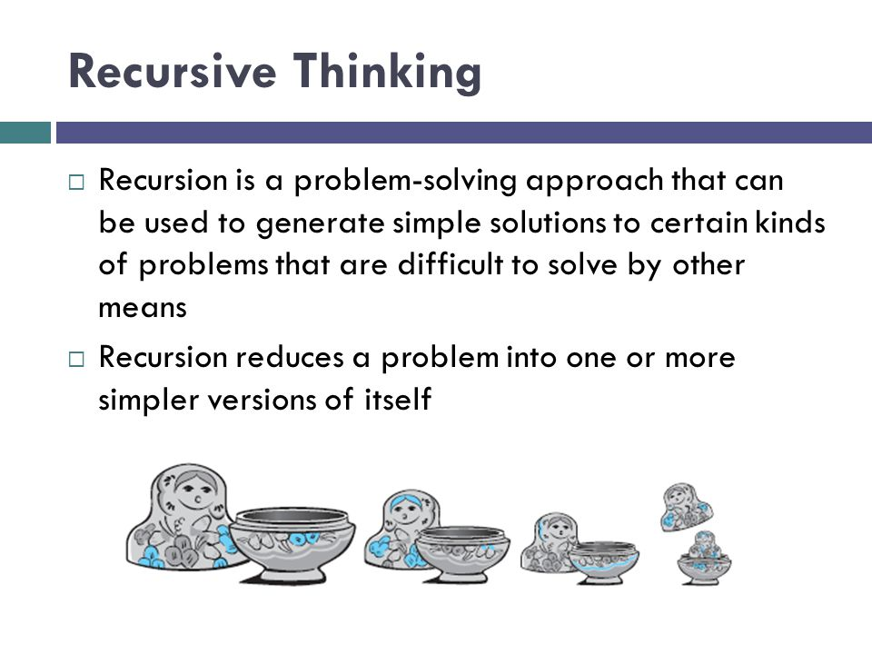 Recursive Thinking (cont.) Recursive Algorithm to Process Nested Figures 1.if there is one figure in the nest 2.