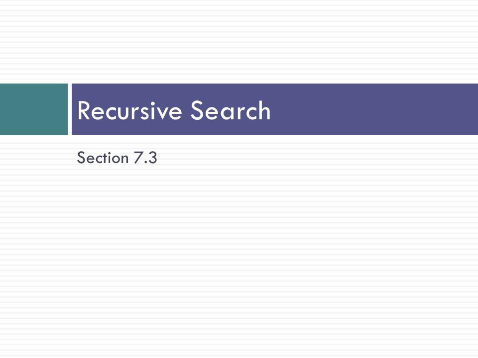 Section 7.3 Recursive Search