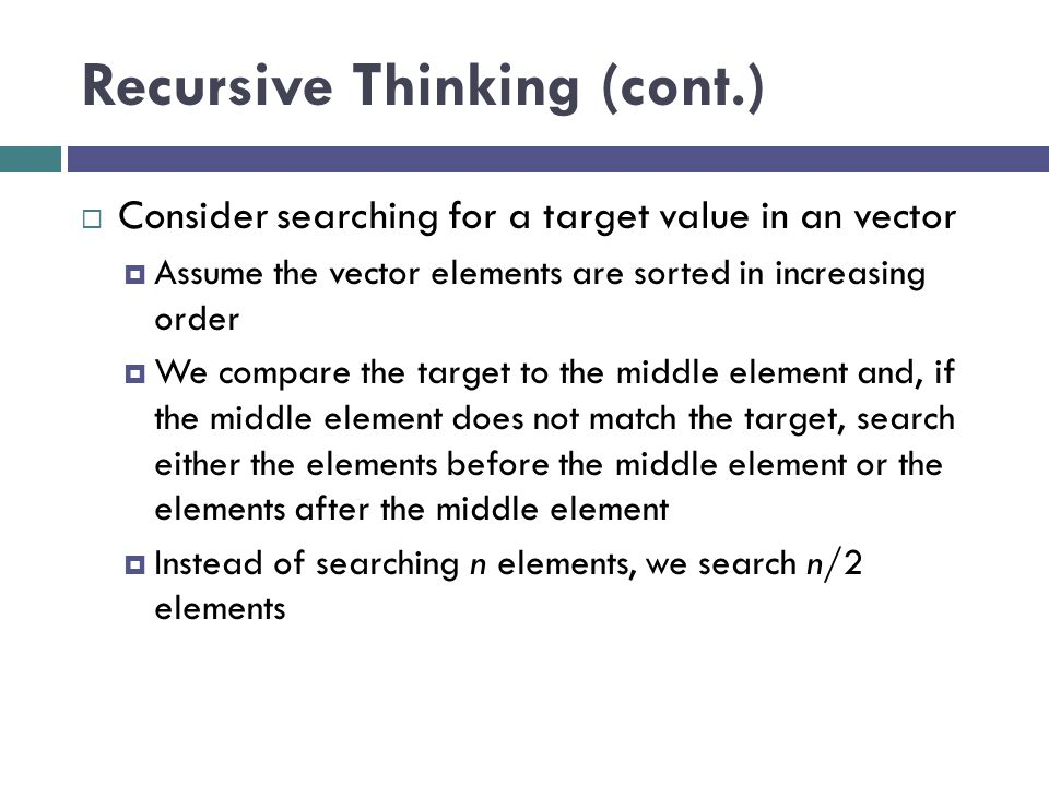 Recursive Thinking (cont.) Recursive Algorithm to Search an vector 1.if the vector is empty 2.