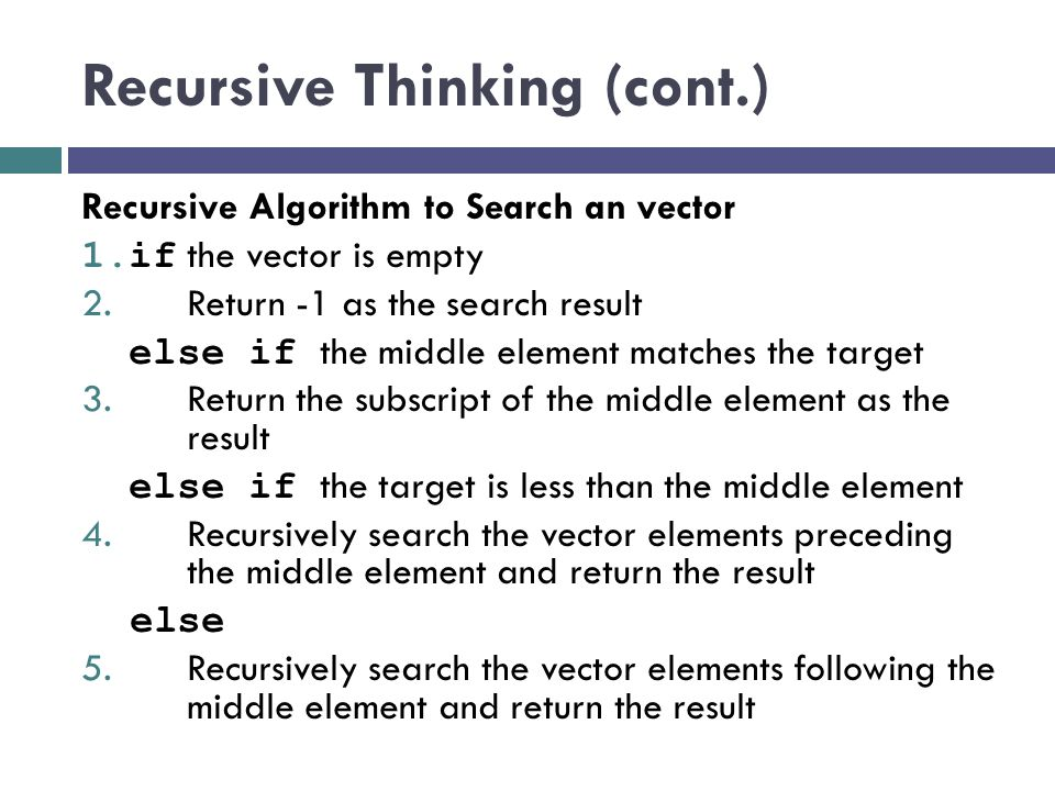 Recursive Thinking (cont.) General Recursive Algorithm 1.if the problem can be solved directly for the current value of n 2.
