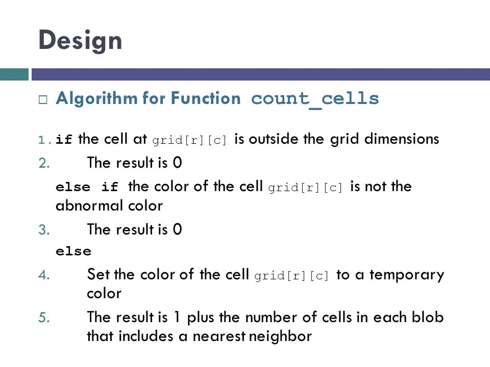 Design  Algorithm for Function count_cells 1. if the cell at grid[r][c] is outside the grid dimensions 2. The result is 0 else if the color of the ce