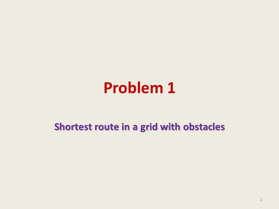 Problem 1 Shortest route in a grid with obstacles 2
