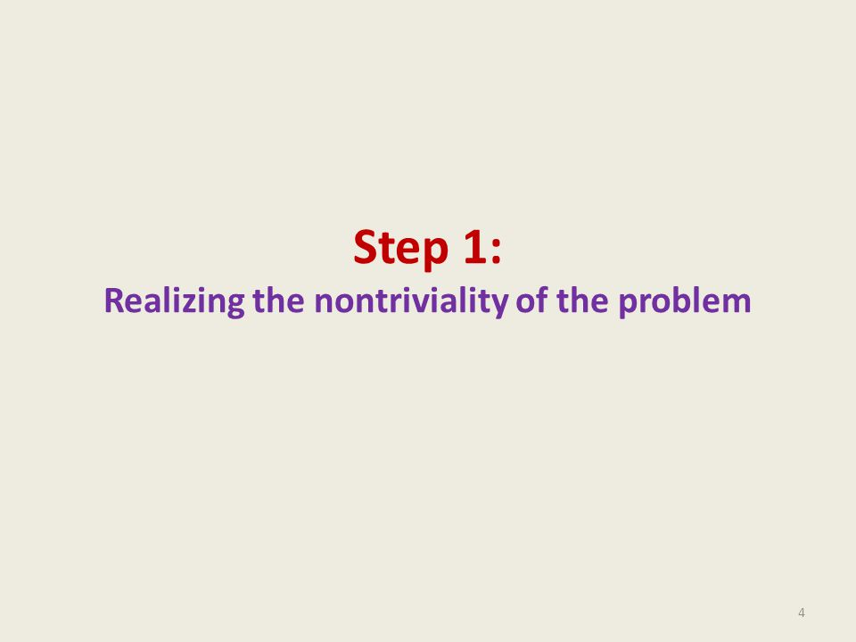 Step 1: Realizing the nontriviality of the problem 4
