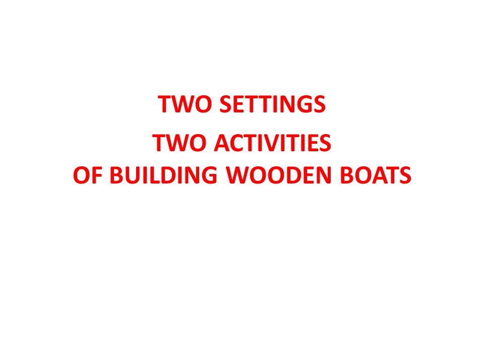 TWO SETTINGS TWO ACTIVITIES OF BUILDING WOODEN BOATS