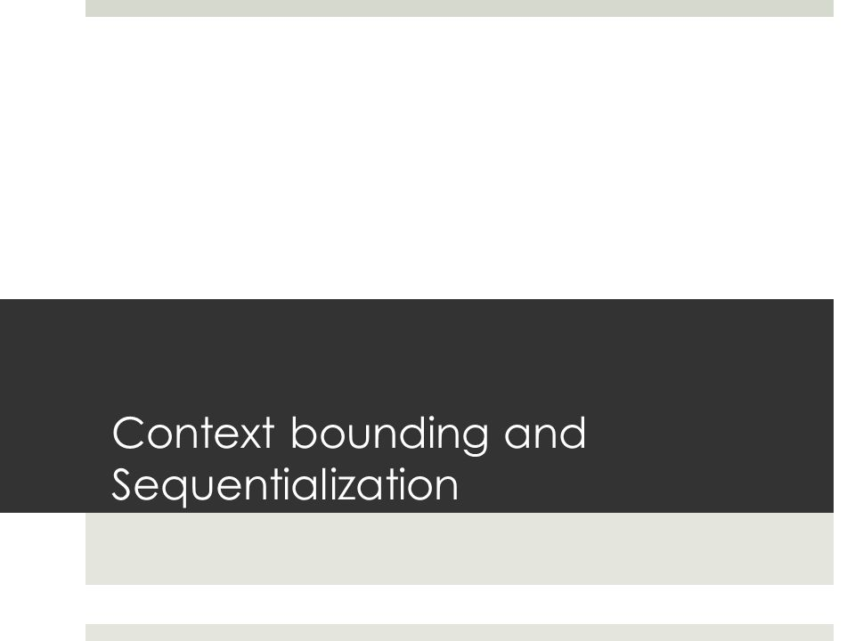 Context bounding and Sequentialization