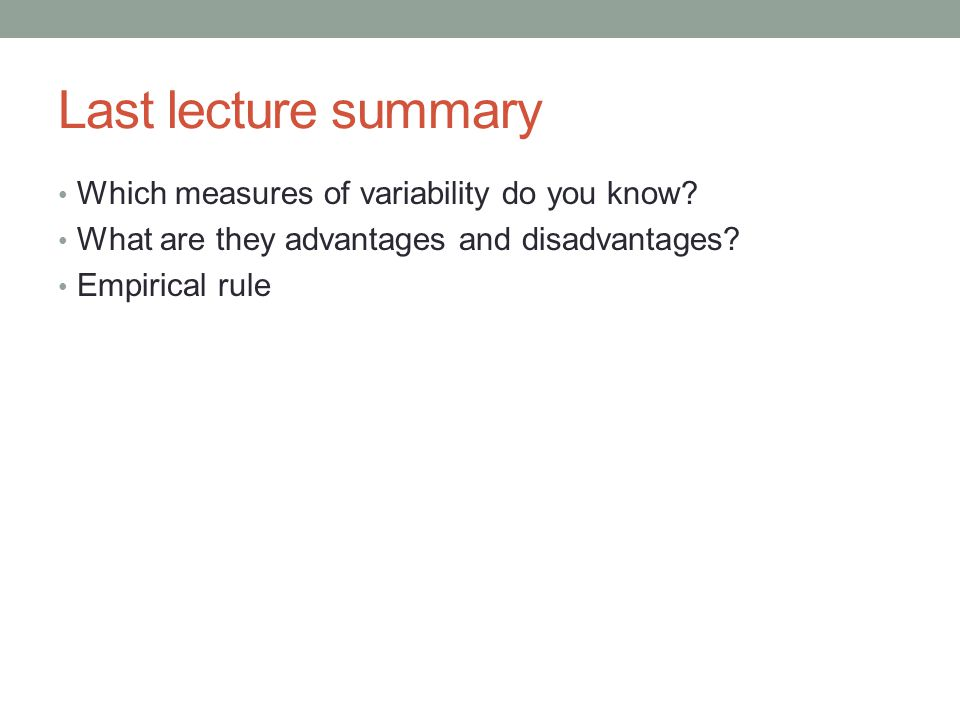 Last lecture summary Which measures of variability do you know.