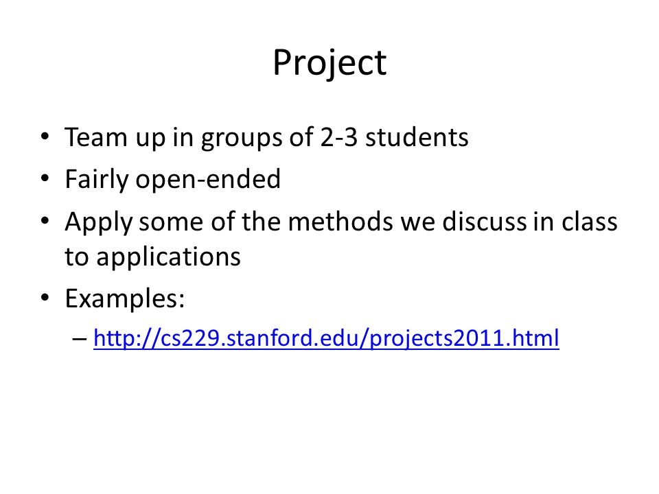 Project Team up in groups of 2-3 students Fairly open-ended Apply some of the methods we discuss in class to applications Examples: –