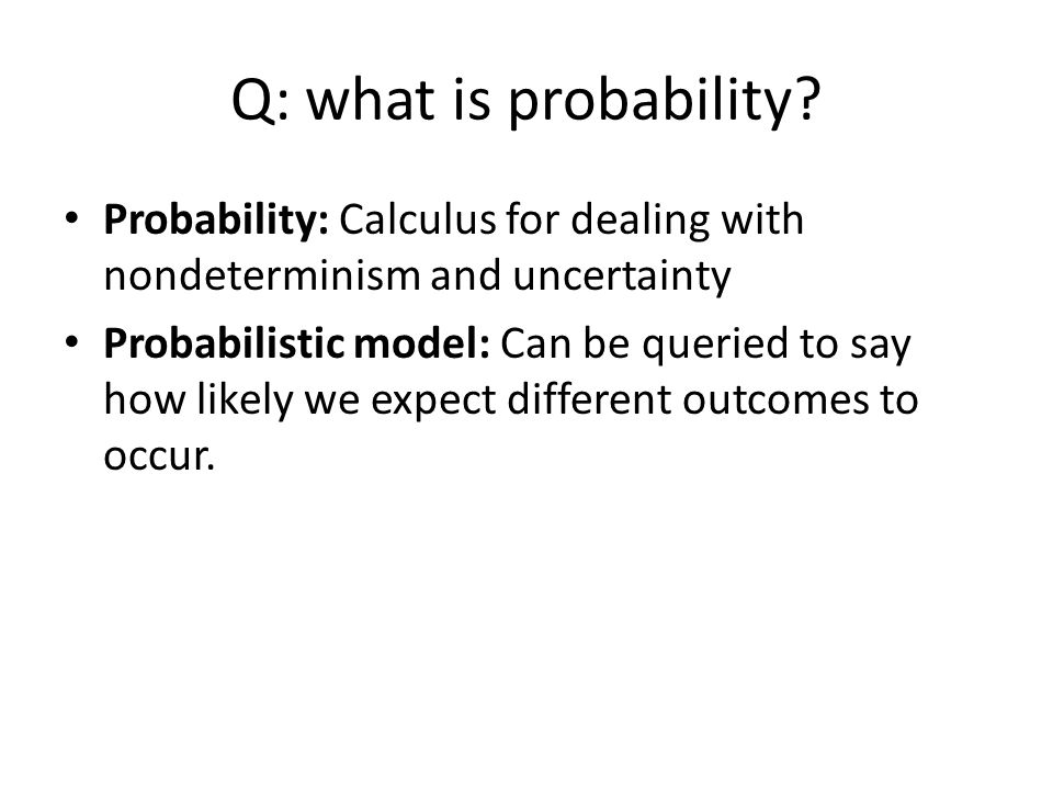 Q: what is probability.
