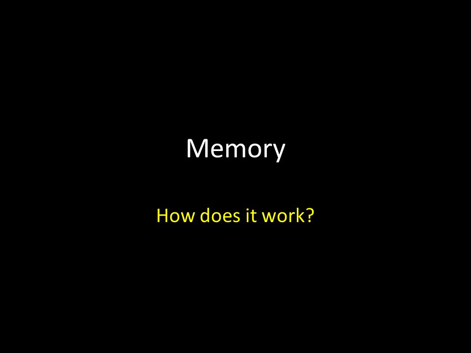 Memory How does it work