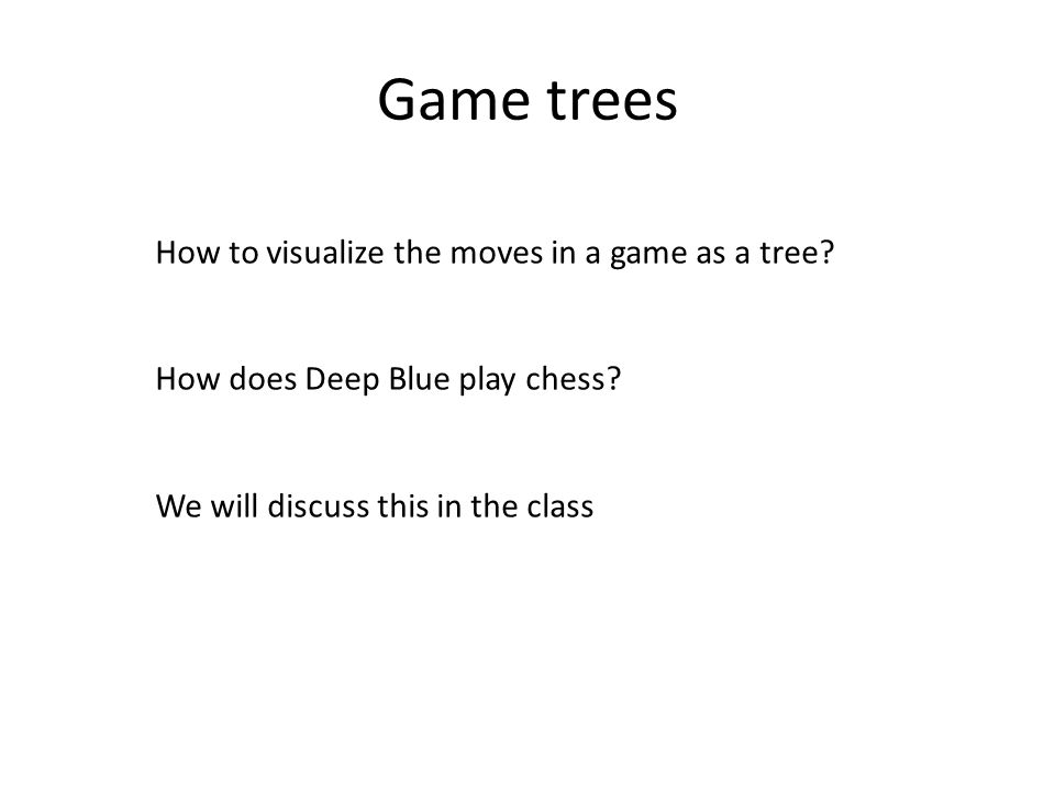 Game trees How to visualize the moves in a game as a tree.