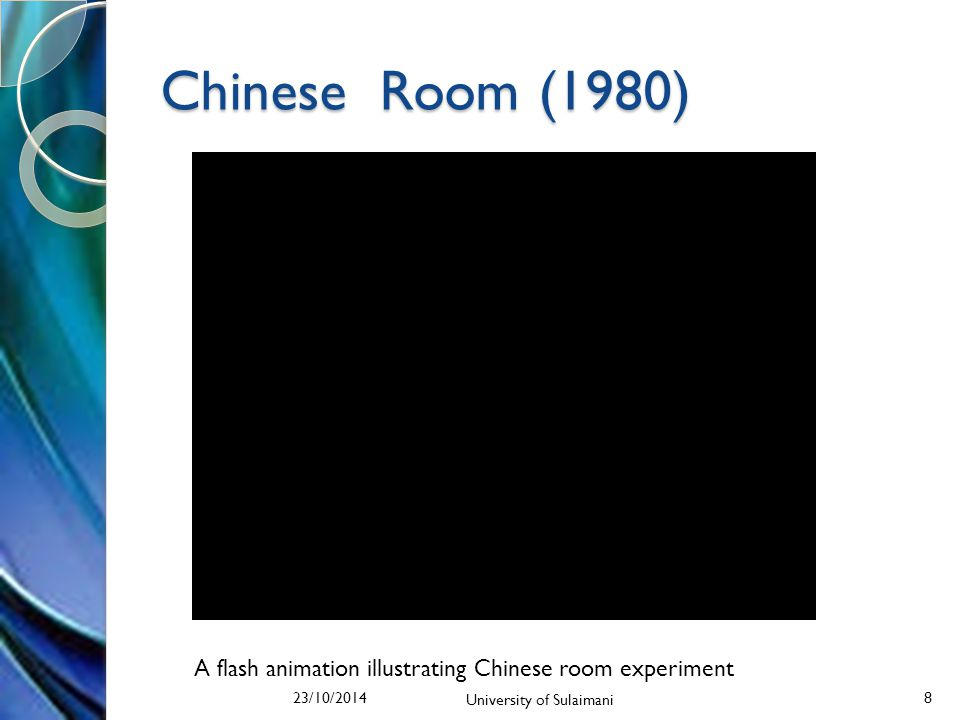 Chinese Room (1980) 23/10/2014 University of Sulaimani 8 A flash animation illustrating Chinese room experiment