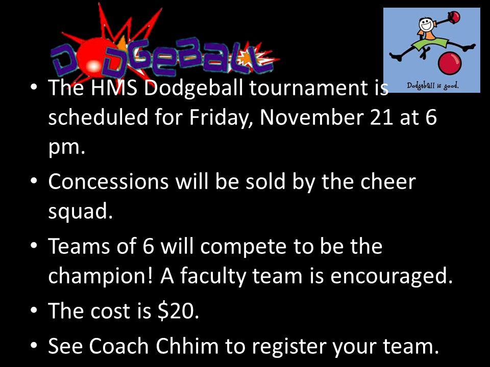 The HMS Dodgeball tournament is scheduled for Friday, November 21 at 6 pm.