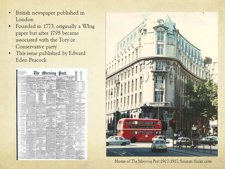 Home of The Morning Post 1907-1937. Source: flickr.com British newspaper published in London Founded in 1773, originally a Whig paper but after 1795 b