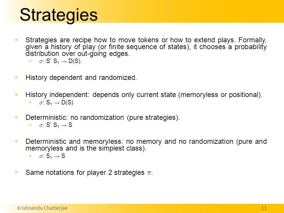Krishnendu Chatterjee11 Strategies  Strategies are recipe how to move tokens or how to extend plays.