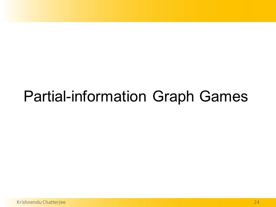 Krishnendu Chatterjee24 Partial-information Graph Games