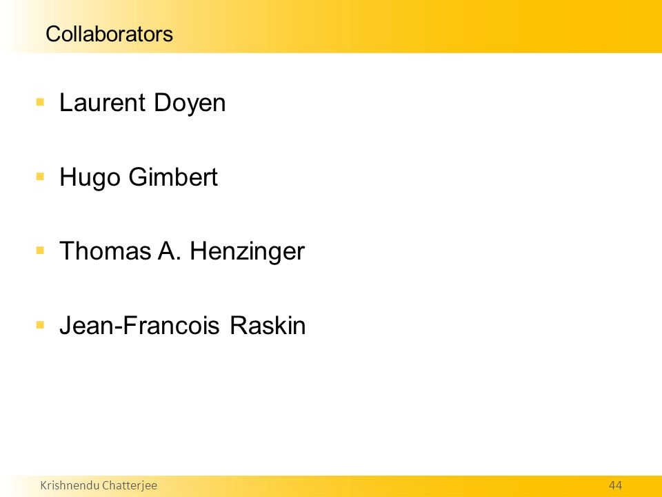 Krishnendu Chatterjee44 Collaborators  Laurent Doyen  Hugo Gimbert  Thomas A.