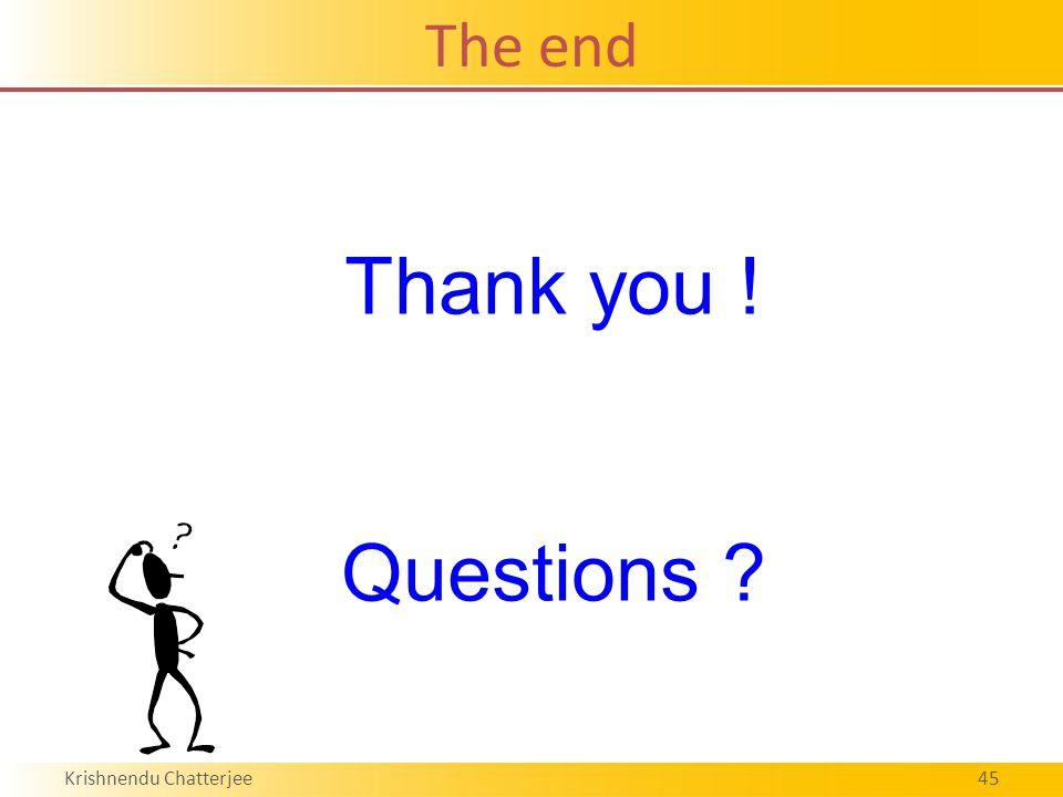 Krishnendu Chatterjee45 Thank you ! Questions The end