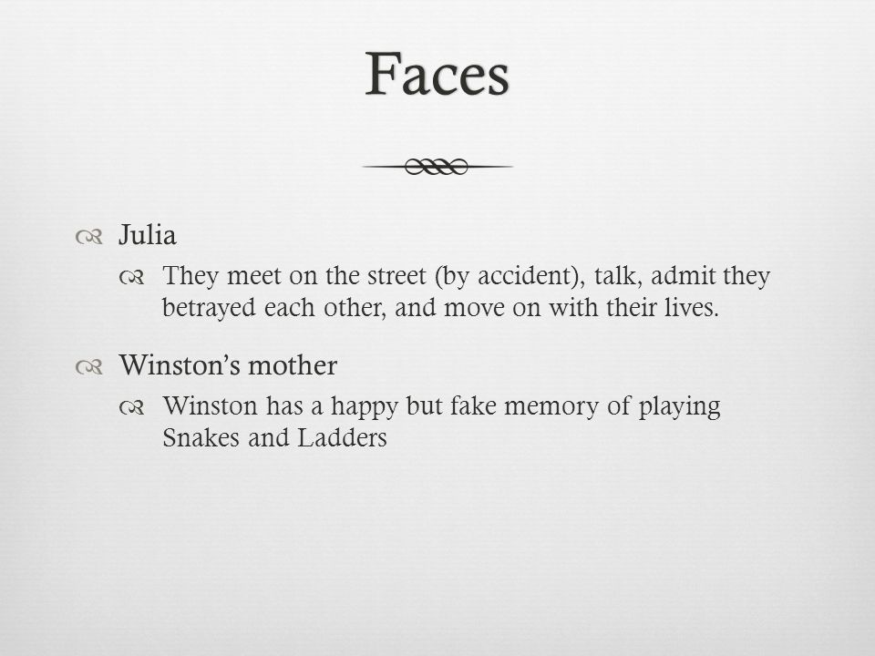 Faces  Julia  They meet on the street (by accident), talk, admit they betrayed each other, and move on with their lives.