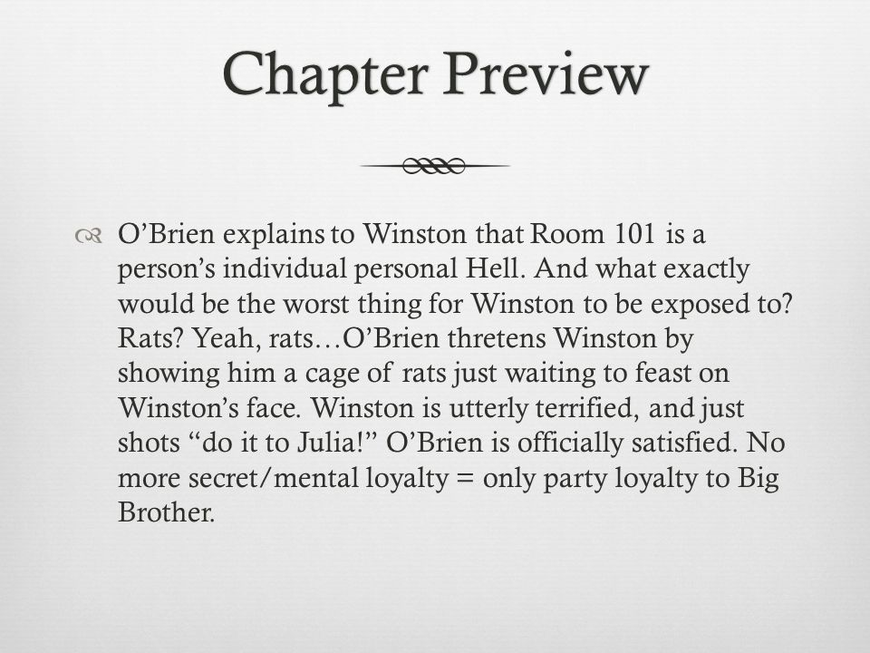 Chapter PreviewChapter Preview  O'Brien explains to Winston that Room 101 is a person's individual personal Hell.