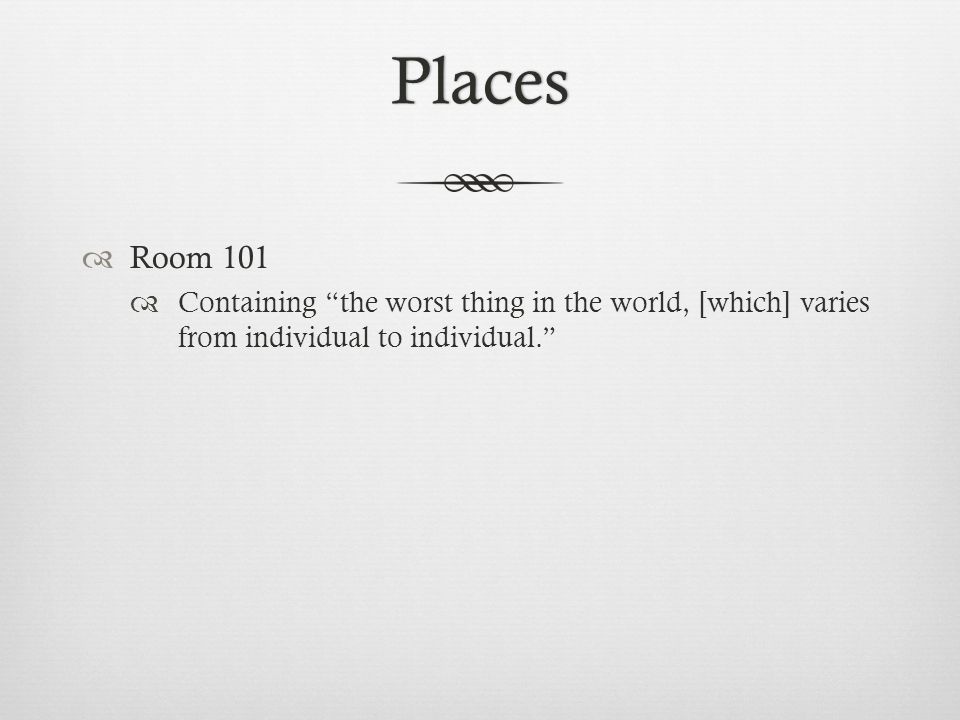 Places  Room 101  Containing the worst thing in the world, [which] varies from individual to individual.