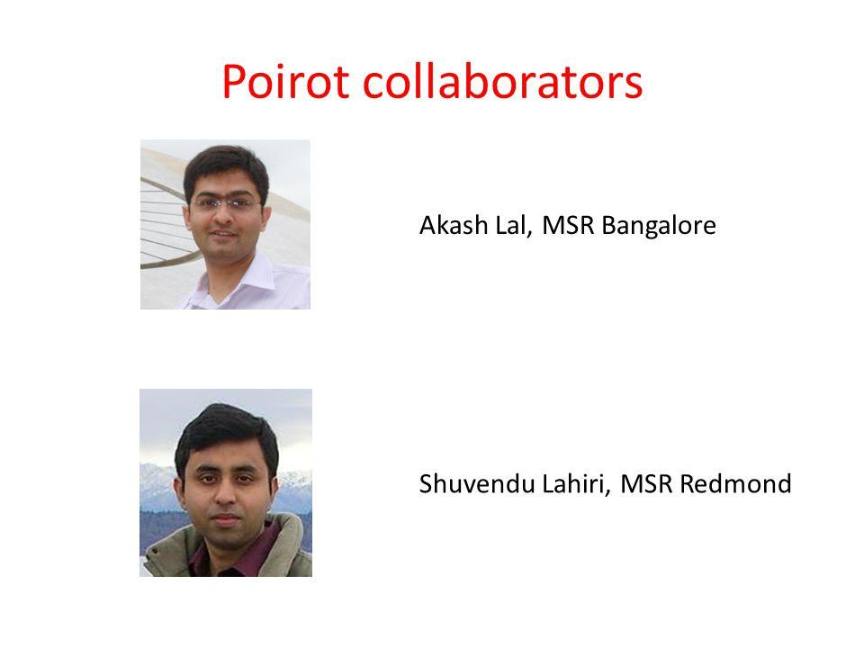 Poirot collaborators Akash Lal, MSR Bangalore Shuvendu Lahiri, MSR Redmond