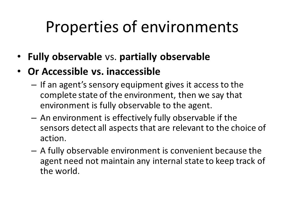 Environment Examples Fully observable vs.partially observable Deterministic vs.