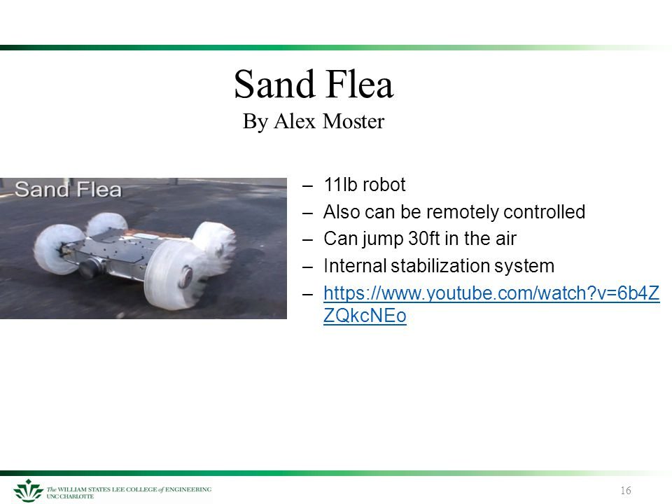 16 –11lb robot –Also can be remotely controlled –Can jump 30ft in the air –Internal stabilization system –https://www.youtube.com/watch?v=6b4Z ZQkcNEo