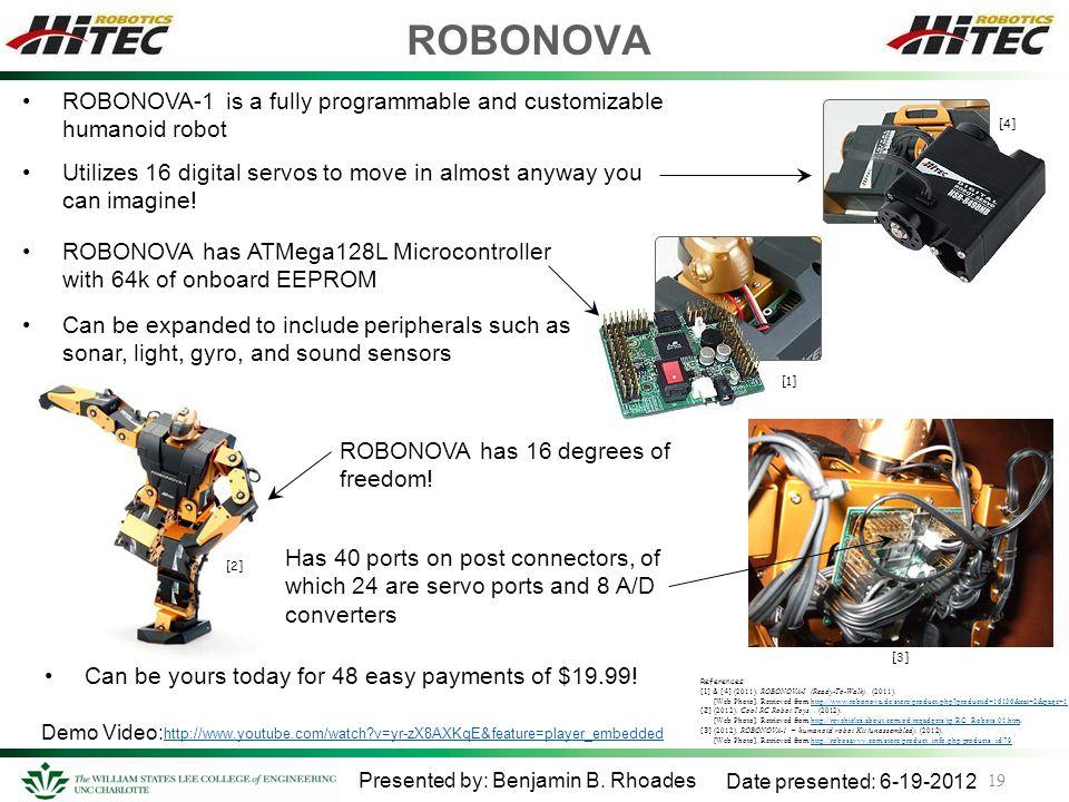 ROBONOVA 19 Presented by: Benjamin B. Rhoades Date presented: 6-19-2012 References: [1] & [4] (2011). ROBONOVA-I (Ready-To-Walk). (2011). [Web Photo].